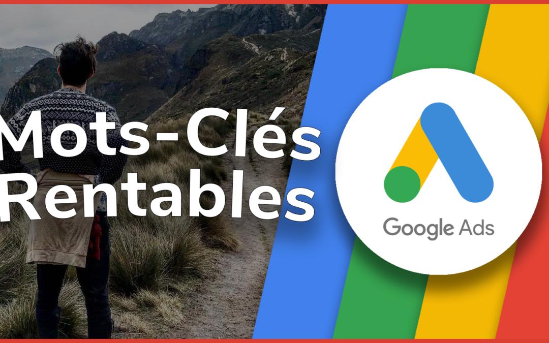Comment cibler efficacement les bons mots-clés sur Google Ads