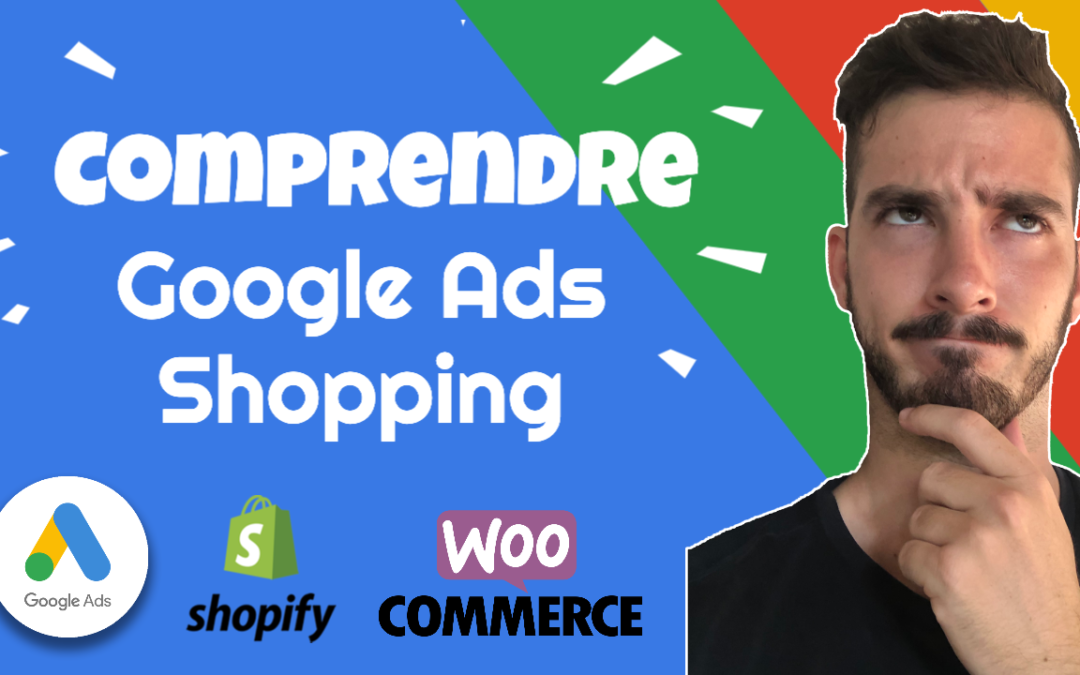 Les Bases Du Google Ads Shopping (Shopify et WooCommerce)